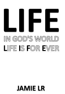 Life in God's World Life Is for Ever