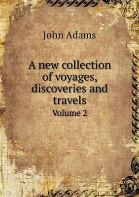 A New Collection of Voyages, Discoveries and Travels Volume 2