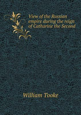View of the Russian Empire During the Reign of Catharine the Second