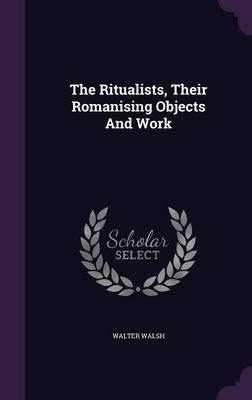 The Ritualists, Their Romanising Objects and Work