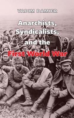 Anarchists, Syndicalists, and the First World War