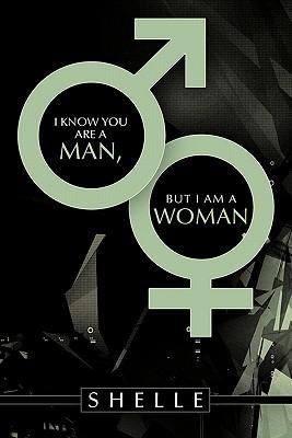 I Know You Are a Man, but I Am a Woman