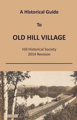 A Historical Guide to Old Hill Village Hill Historical Society 2014
