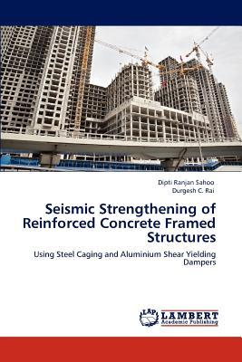 Seismic Strengthening of Reinforced Concrete Framed Structures