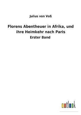 Florens Abentheuer in Afrika, und ihre Heimkehr nach Paris