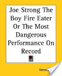Joe Strong The Boy Fire Eater Or The Most Dangerous Performance On Record
