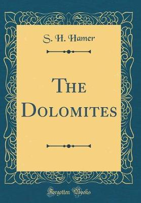 The Dolomites (Classic Reprint)