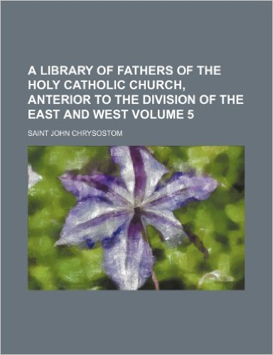 A Library of Fathers of the Holy Catholic Church, Anterior to the Division of the East and West, Vol. 5