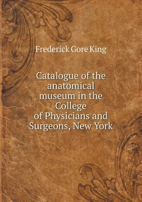 Catalogue of the Anatomical Museum in the College of Physicians and Surgeons, New York