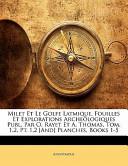 Milet Et Le Golfe Latmique, Fouilles Et Explorations Archeologiques Publ Par O Rayet Et a Thomas Tom 1,2, Pt 1,2 [and] Planches