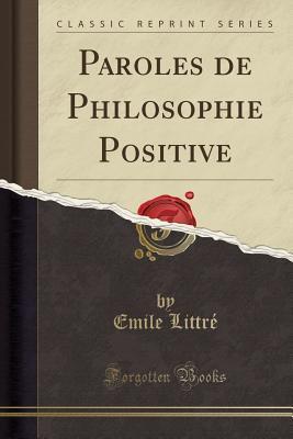 Paroles de Philosophie Positive (Classic Reprint)