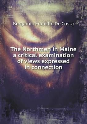 The Northmen in Maine a Critical Examination of Views Expressed in Connection
