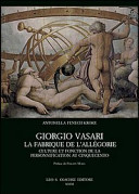 Giorgio Vasari. La fabrique de l'Allégorie. Culture et fonction de la personnification au Cinquecento