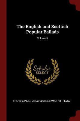 The English and Scottish Popular Ballads; Volume 5