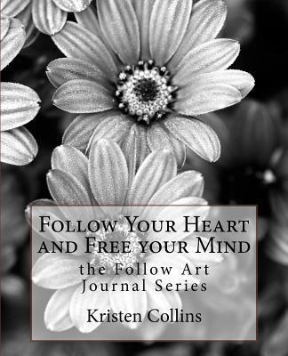 Follow Your Heart and Free Your Mind