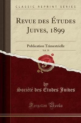 Revue des Études Juives, 1899, Vol. 39