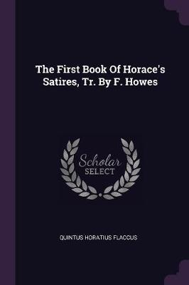 The First Book of Horace's Satires, Tr. by F. Howes