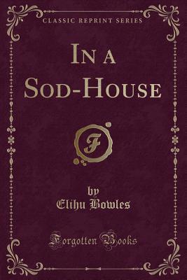 In a Sod-House (Classic Reprint)