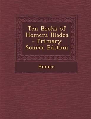 Ten Books of Homers Iliades