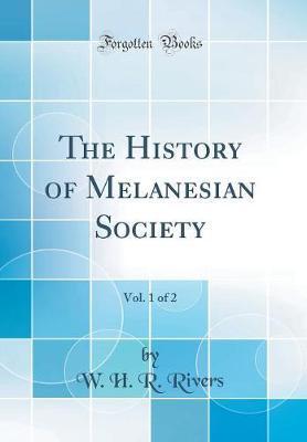 The History of Melanesian Society, Vol. 1 of 2 (Classic Reprint)