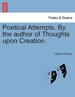 Poetical Attempts. By the author of Thoughts upon Creation