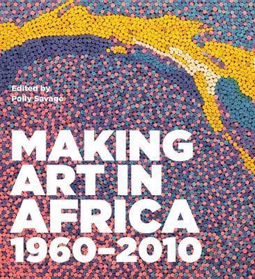 Making Art in Africa 1960-2010