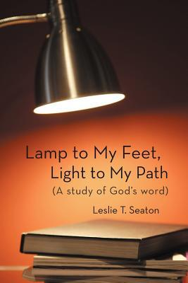 Lamp to My Feet, Light to My Path (A Study of God's Word)
