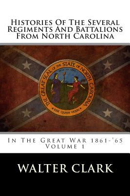 Histories of the Several Regiments and Battalions from North Carolina