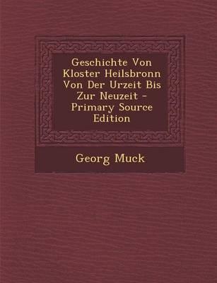 Geschichte Von Kloster Heilsbronn Von Der Urzeit Bis Zur Neuzeit - Primary Source Edition