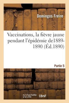 Vaccinations, la Fièvre Jaune Pendant l'Epidemie De1889-1890 Partie 5