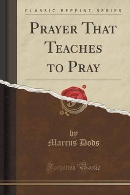 Prayer That Teaches to Pray (Classic Reprint)