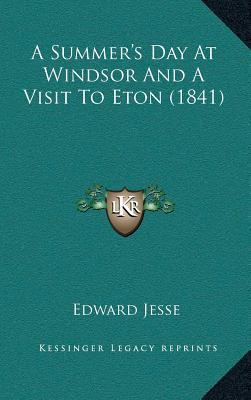 A Summera Acentsacentsa A-Acentsa Acentss Day at Windsor and a Visit to Eton (1841)