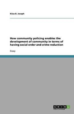 How community policing enables the development of community in terms of having social order and crime reduction