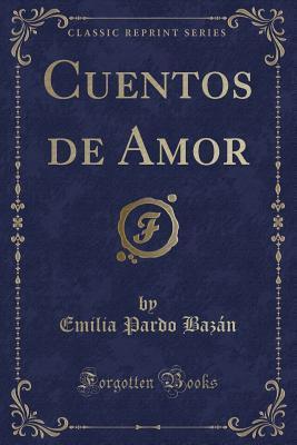 Cuentos de Amor (Classic Reprint)