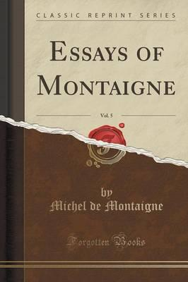 Essays of Montaigne, Vol. 5 (Classic Reprint)