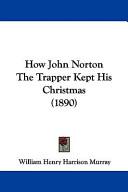 How John Norton the Trapper Kept His Christmas (1890)