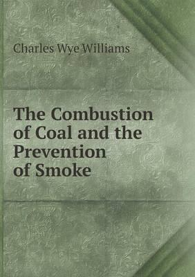 The Combustion of Coal and the Prevention of Smoke