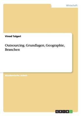 Outsourcing. Grundlagen, Geographie, Branchen