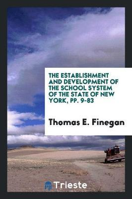 The Establishment and Development of the School System of the State of New York, pp. 9-83