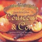 Couscous & Co. Spezialitäten aus Marokko, Tunesien und Algerien