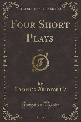Four Short Plays, Vol. 5 (Classic Reprint)