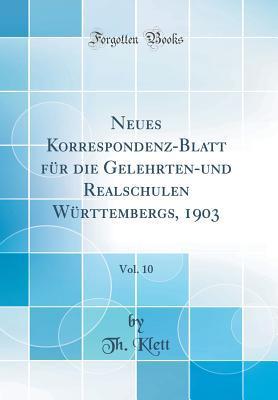 Neues Korrespondenz-Blatt für die Gelehrten-und Realschulen Württembergs, 1903, Vol. 10 (Classic Reprint)