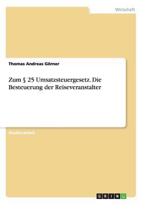 Zum § 25 Umsatzsteuergesetz. Die Besteuerung der Reiseveranstalter