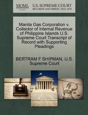 Manila Gas Corporation V. Collector of Internal Revenue of Philippine Islands U.S. Supreme Court Transcript of Record with Supporting Pleadings