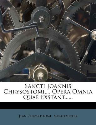 Sancti Joannis Chrysostomi. Opera Omnia Quae Exstant.
