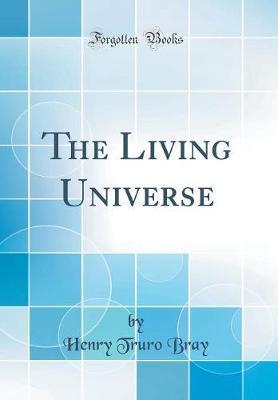 The Living Universe (Classic Reprint)