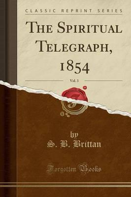 The Spiritual Telegraph, 1854, Vol. 3 (Classic Reprint)