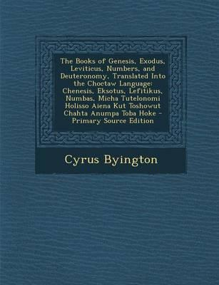 The Books of Genesis, Exodus, Leviticus, Numbers, and Deuteronomy, Translated Into the Choctaw Language