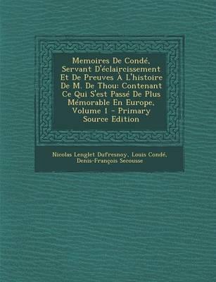 Memoires de Conde, Servant D'Eclaircissement Et de Preuves A L'Histoire de M. de Thou
