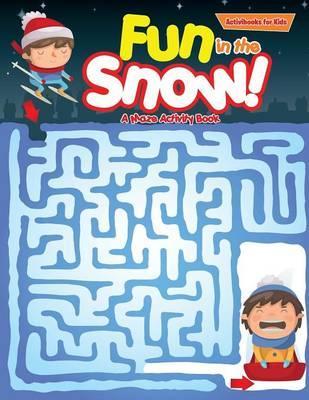 Fun in the Snow! A Maze Activity Book
